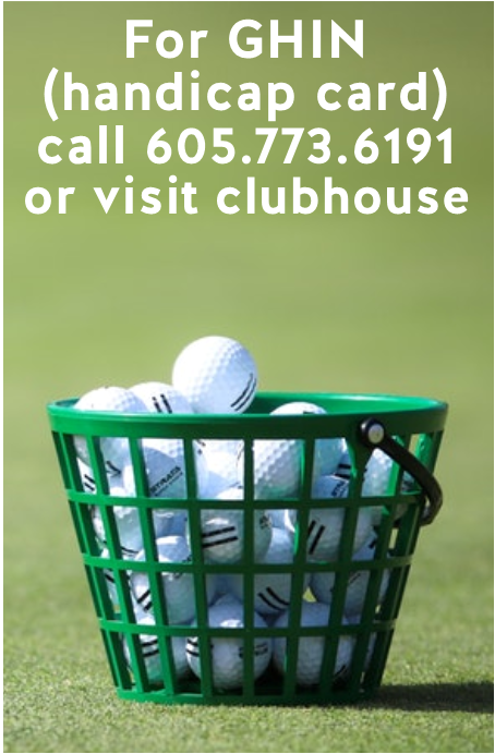 For GHIN (handicap card) call 605-773-6191 or visit clubhouse